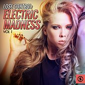 Lose Control: Electric Madness, Vol. 1 by Various Artists