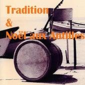 Tradition & Noël aux Antilles (Toutes les musiques pour la fête) by Various Artists