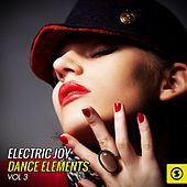 Electric Joy Dance Elements, Vol. 3 by Various Artists