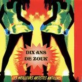Dix ans de Zouk (Les meilleurs artistes antillais) by Various Artists