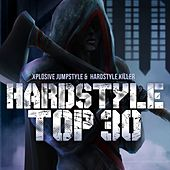 Hardstyle Top 30 (Xplosive Jumpstyle & Hardstyle Killer) by Various Artists