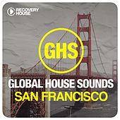 Global House Sounds - San Francisco by Various Artists