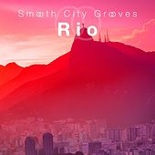 Smooth City Grooves Rio by Various Artists