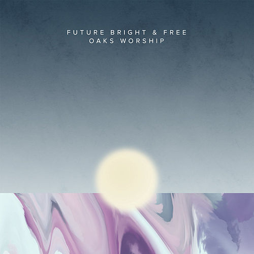 Future Bright & Free (Instrumentals) by Oaks Worship