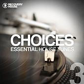 Choices - Essential House Tunes #3 by Various Artists