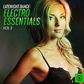 Latenight Dance, Electro Essentials, Vol. 3 by Various Artists