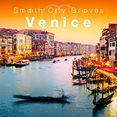 Smooth City Grooves Venice by Various Artists