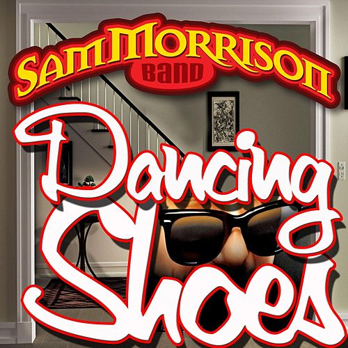 Dancing Shoes by Sam Morrison Band