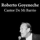Roberto Goyeneche: Cantor de Mi Barrio by Roberto Goyeneche