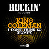 I Don't Think So (Homey) by King Coleman
