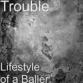Lifestyle of a Baller by Trouble