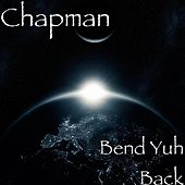 Bend Yuh Back by Chapman