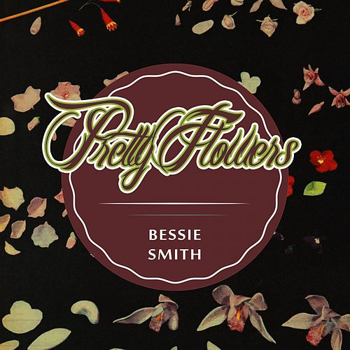 Pretty Flowers von Bessie Smith