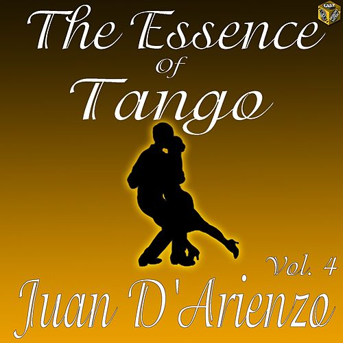 The Essence of Tango: Juan D'Arienzo Vol. 4 by Juan D'Arienzo