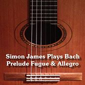 Simon James Plays Johann Sebastian Bach by Simon James