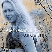 Come With Me by Allison Adams Tucker