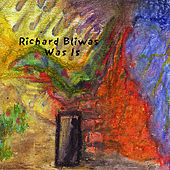 Was Is by Richard Bliwas