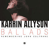 Ballads - Remembering John Coltrane by Karrin Allyson