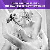 Turbulent love Affairs and Beautiful tones with Wagner by Various Artists