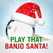 Play that Banjo Santa! (Bluegrass Christmas Hits!) by Various Artists