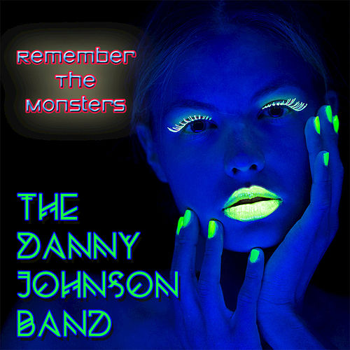 Remember the Monsters by The Danny Johnson Band