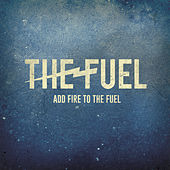 Add Fire to the Fuel by Fuel