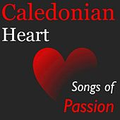 Caledonian Heart: Songs of Passion by Various Artists
