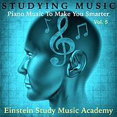 Studying Music: Piano Music to Make You Smarter, Vol. 5 by Einstein Study Music Academy