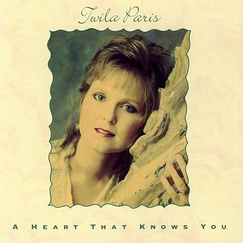 A Heart That Knows You by Twila Paris