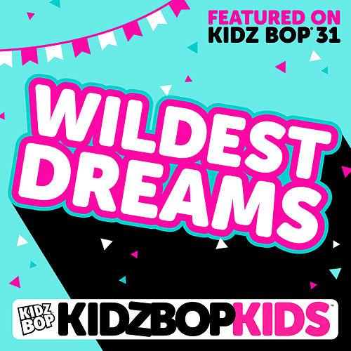 Wildest Dreams by KIDZ BOP Kids
