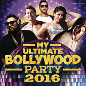 My Ultimate Bollywood Party 2016 by Various Artists