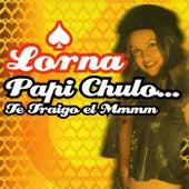 Papi Chulo... Te Traigo El Mmmm by Lorna