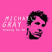 Analog Is On by Michael Gray