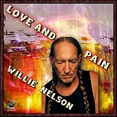 Love & Pain - Willie Nelson by Willie Nelson