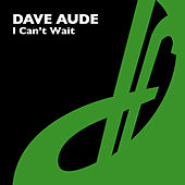 I Can't Wait by Dave Aude