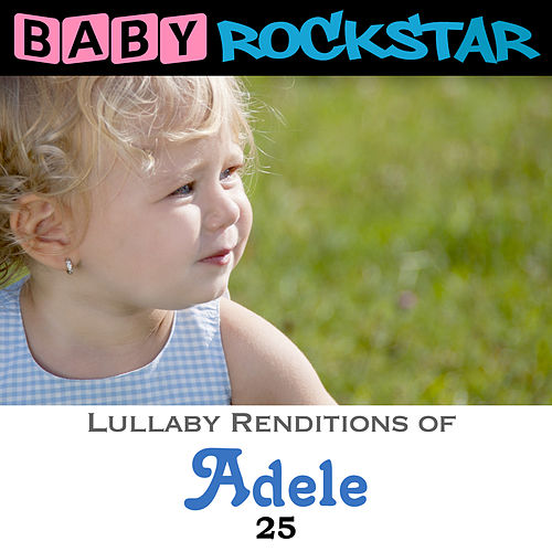 Lullaby Renditions of Adele - 25 by Baby Rockstar