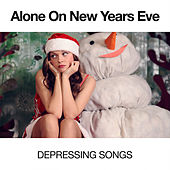 Alone On New Years Eve: Depressing Songs by Various Artists