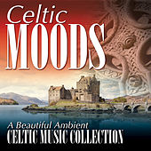 Celtic Moods: A Beautiful Ambient Celtic Music Collection by Various Artists