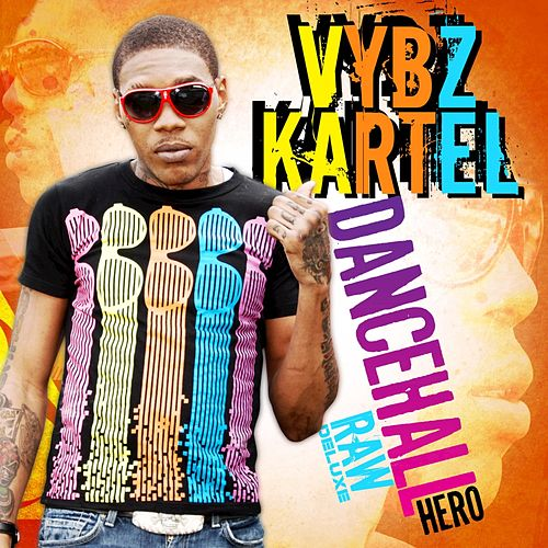 Dancehall Hero Raw (Deluxe) by VYBZ Kartel