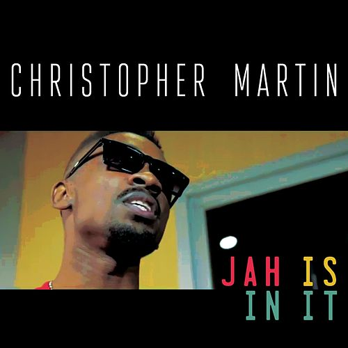 Jah Is in It by Christopher Martin