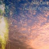 I've Found My Time (Remastered) von Eddie Cantor