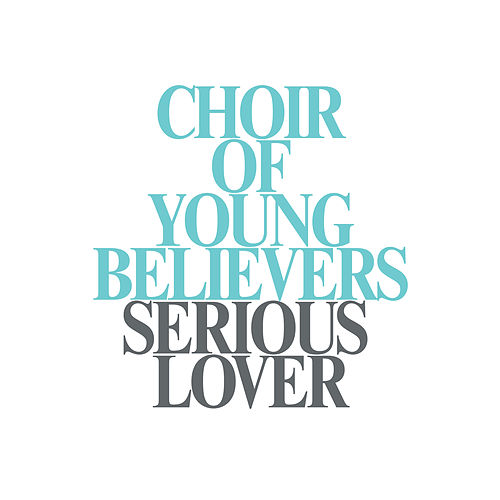 Serious Lover by Choir Of Young Believers