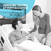 Reducing Trauma at Hopitalization by Various Artists