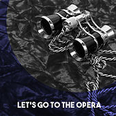 Let's go to the Opera! by Various Artists