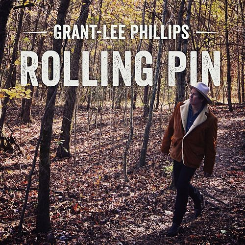 Rolling Pin by Grant-Lee Phillips