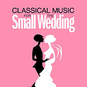 Classical Music for the Small Wedding by Various Artists