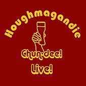 Chun-dee! Live by Houghmagandie