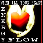 With All Your Heart by Energy Flow