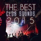 The Best Club Sounds 2015 by Various Artists
