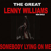 Somebody Lying On Me by Lenny Williams